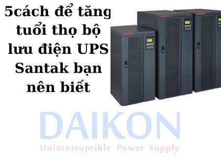 5 cách để tăng tuổi thọ bộ lưu điện UPS Santak bạn nên biết