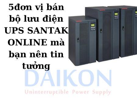 5 đơn vị bán bộ lưu điện UPS SANTAK ONLINE mà bạn nên tin tưởng