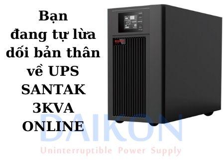 Bạn đang tự lừa dối bản thân về UPS SANTAK 3KVA ONLINE
