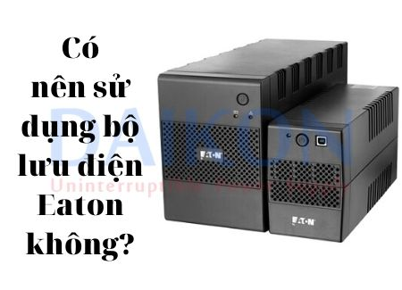 Có nên sử dụng bộ lưu điện Eaton không?