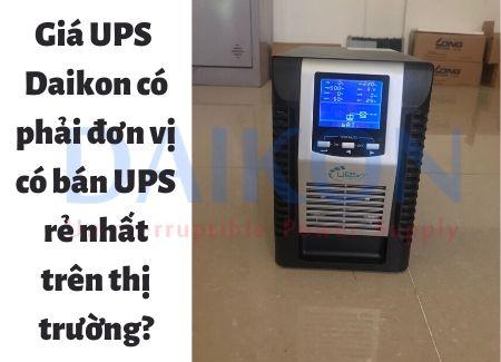 Giá UPS - Daikon có phải đơn vị có bán UPS rẻ nhất trên thị trường?
